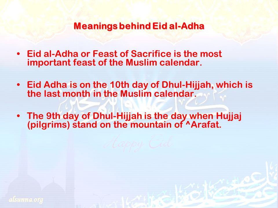 Meanings behind Eid al-Adha Eid al-Adha or Feast of Sacrifice is the most important feast of the Muslim calendar.