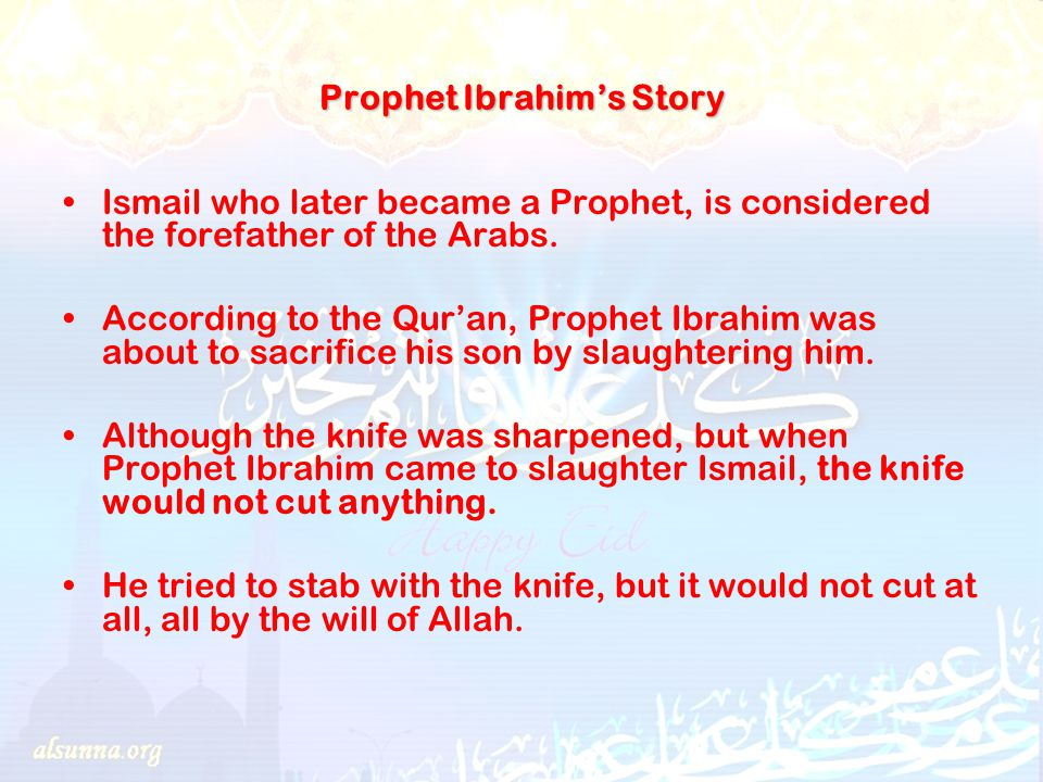 Prophet Ibrahim's Story Ismail who later became a Prophet, is considered the forefather of the Arabs.