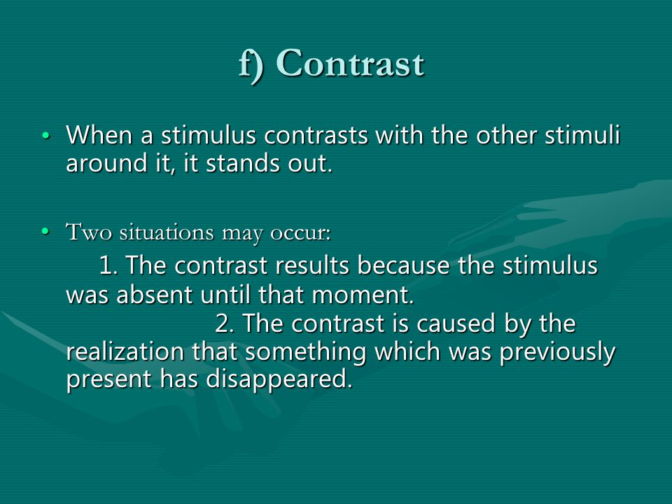 f) Contrast f) Contrast When a stimulus contrasts with the other stimuli around it, it stands out.When a stimulus contrasts with the other stimuli around it, it stands out.