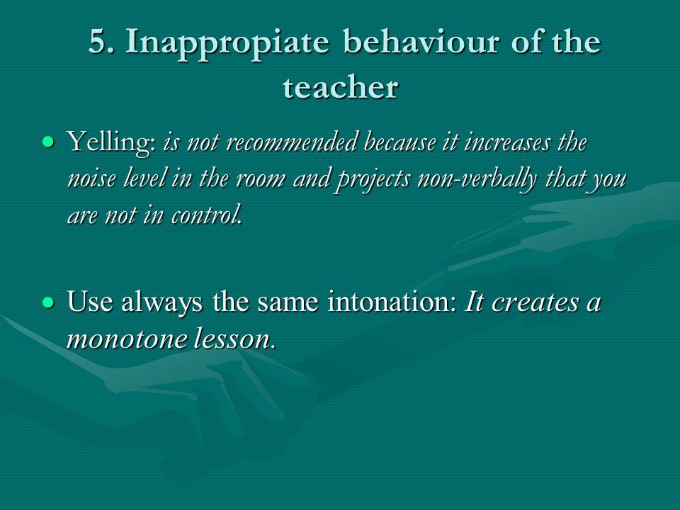 5. Inappropiate behaviour of the teacher 5.