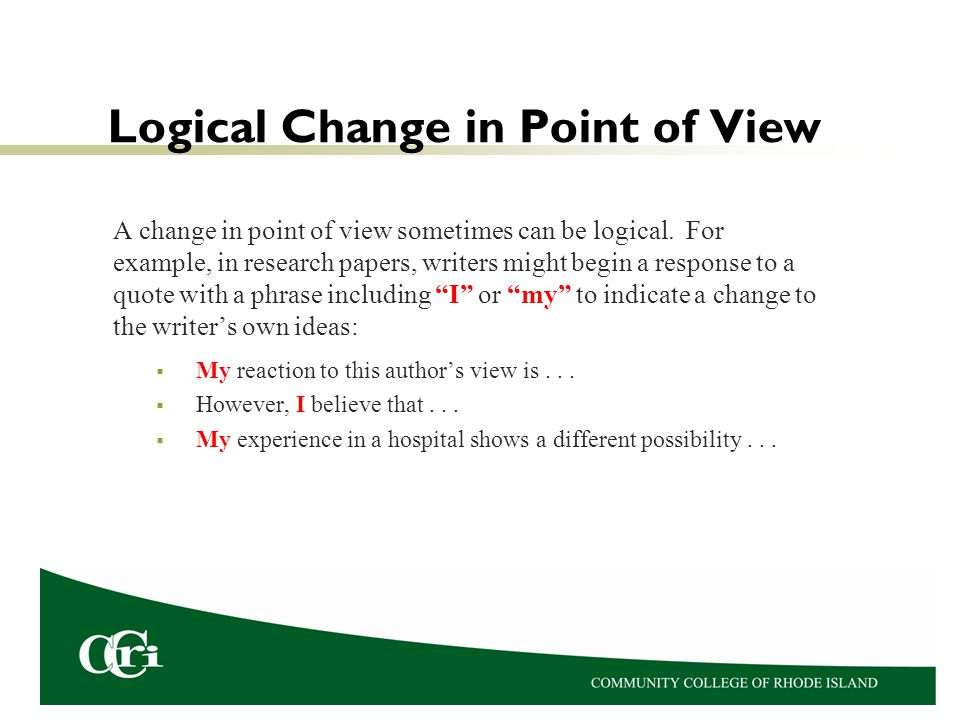 Logical Change in Point of View A change in point of view sometimes can be logical. For example, in research papers, writers might begin a response to