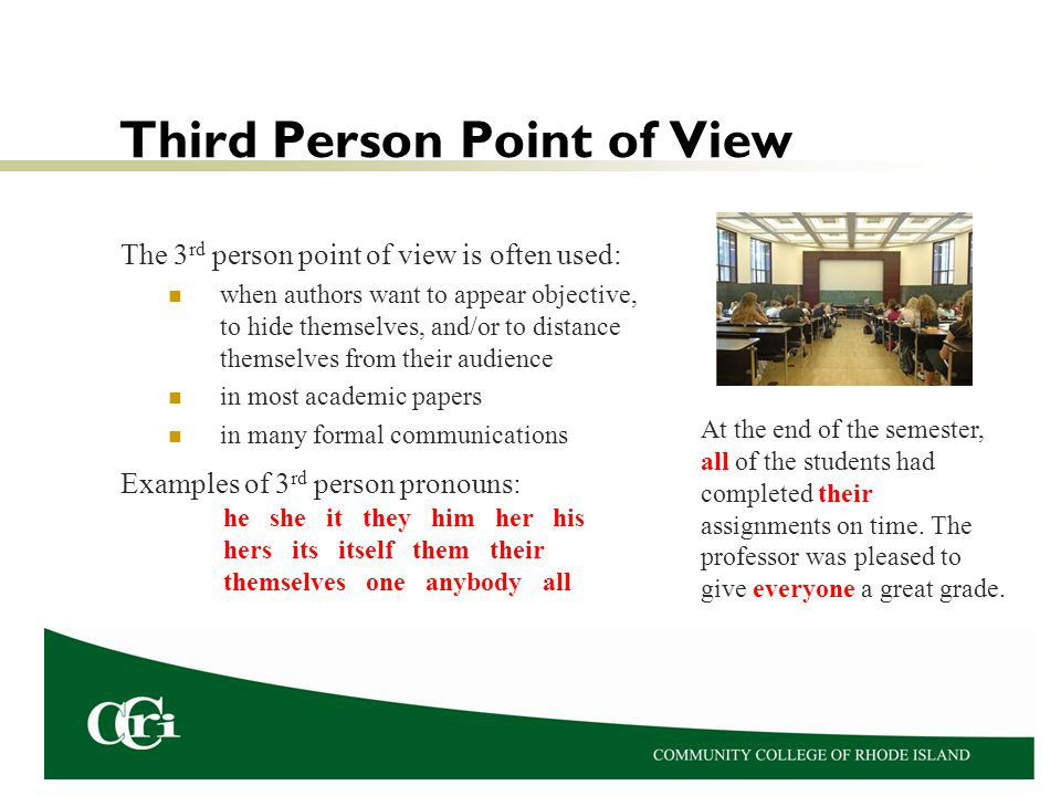 Third Person Point of View The 3 rd person point of view is often used: when authors want to appear objective, to hide themselves, and/or to distance