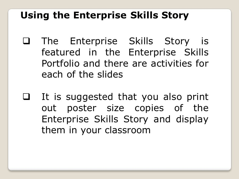 Using the Enterprise Skills Story  The Enterprise Skills Story is featured in the Enterprise Skills Portfolio and there are activities for each of th