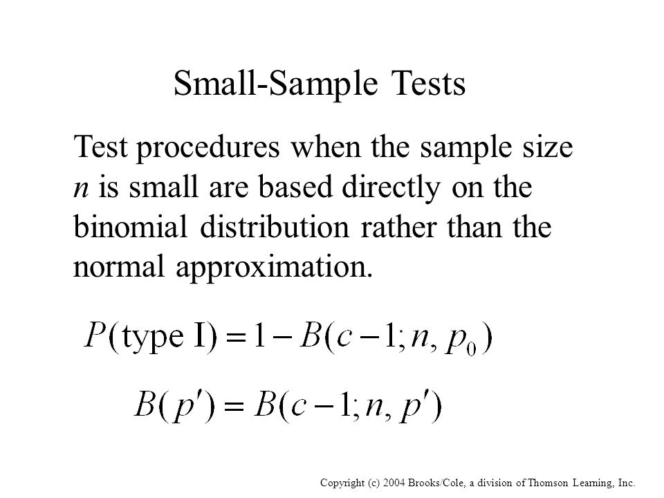 Copyright (c) 2004 Brooks/Cole, a division of Thomson Learning, Inc. Small-Sample Tests Test procedures when the sample size n is small are based dire