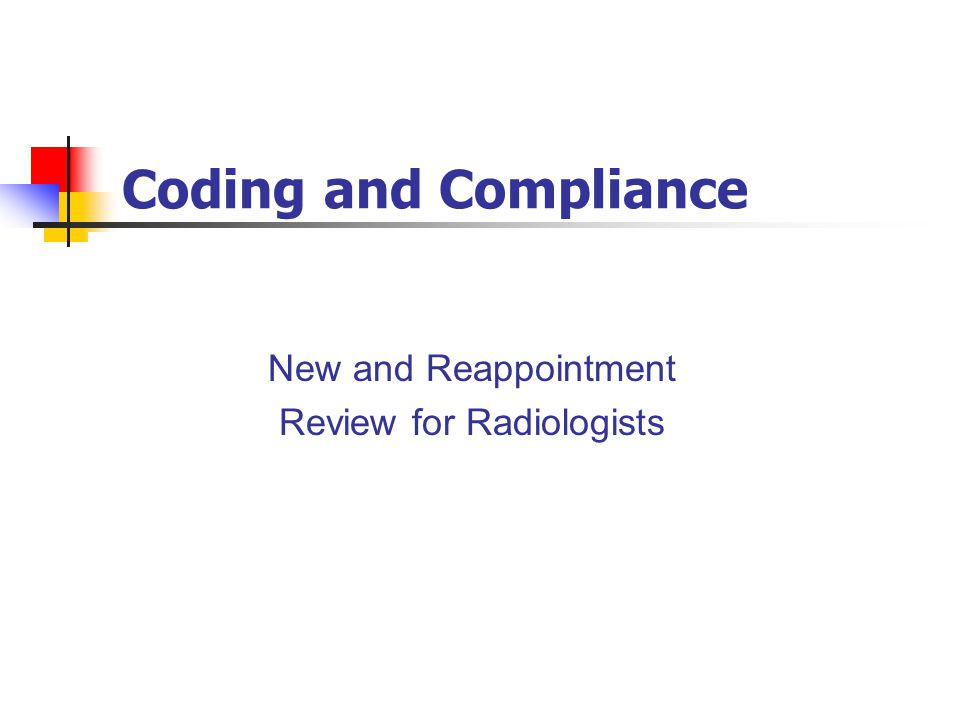 Coding and Compliance New and Reappointment Review for Radiologists