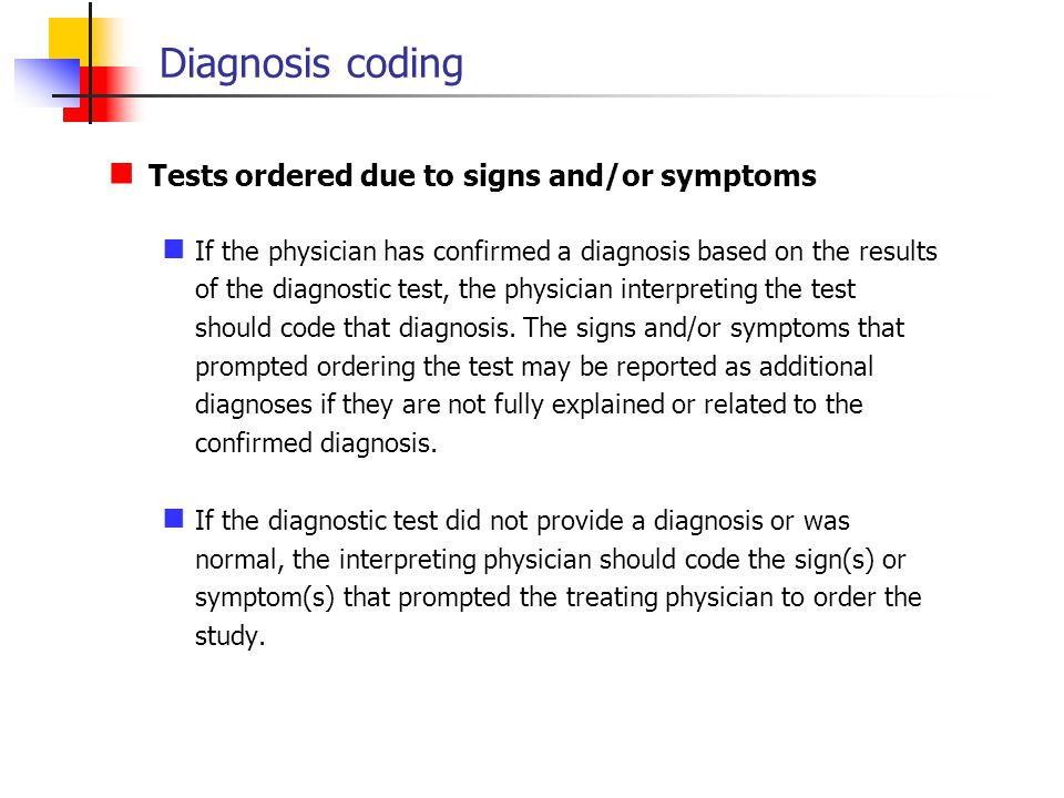 Diagnosis coding Tests ordered due to signs and/or symptoms If the physician has confirmed a diagnosis based on the results of the diagnostic test, th
