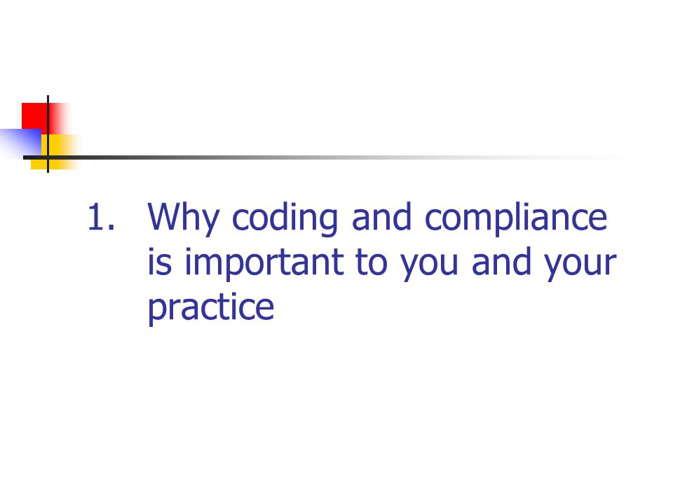 1.Why coding and compliance is important to you and your practice