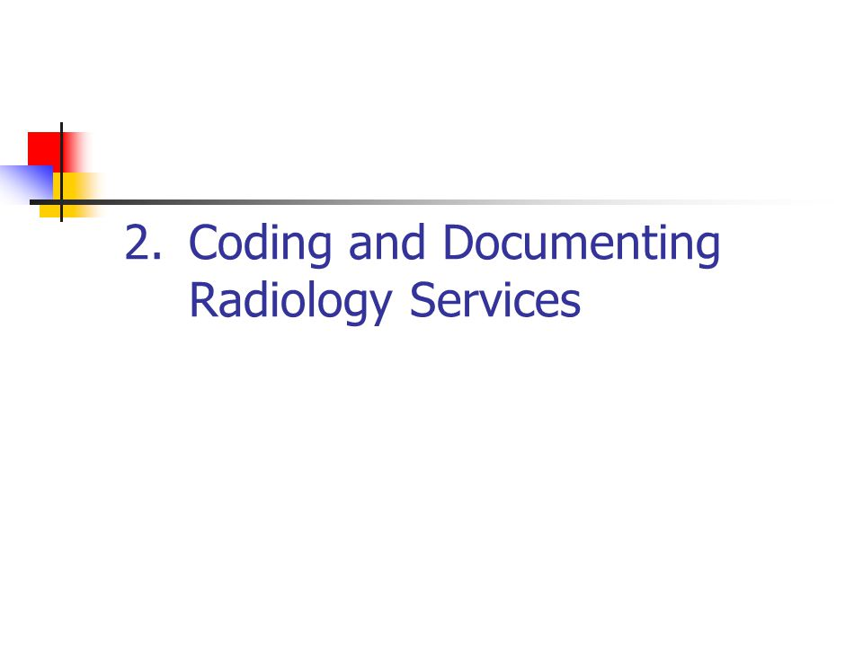 2.Coding and Documenting Radiology Services