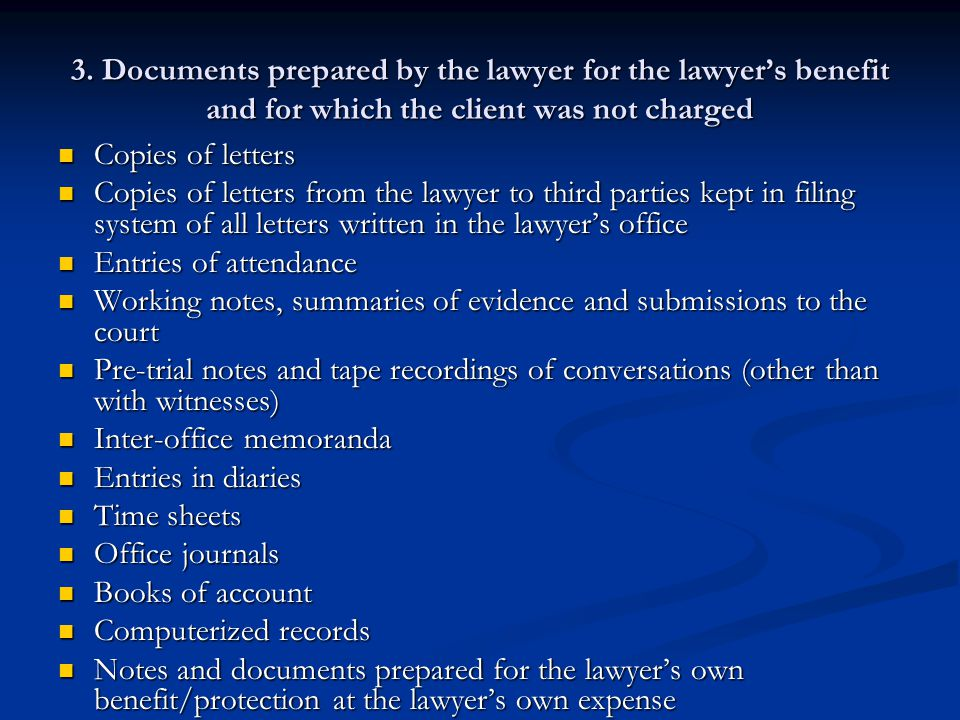 3. Documents prepared by the lawyer for the lawyer's benefit and for which the client was not charged Copies of letters Copies of letters Copies of le