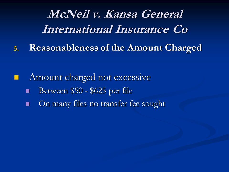 McNeil v. Kansa General International Insurance Co 5. Reasonableness of the Amount Charged Amount charged not excessive Amount charged not excessive B