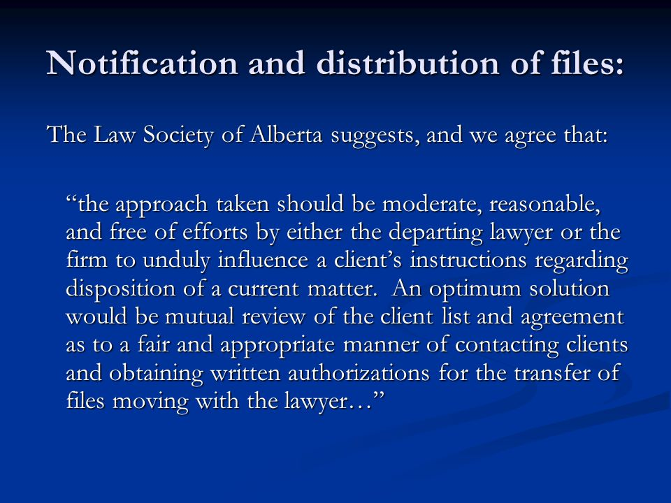 Notification and distribution of files: The Law Society of Alberta suggests, and we agree that: The Law Society of Alberta suggests, and we agree that