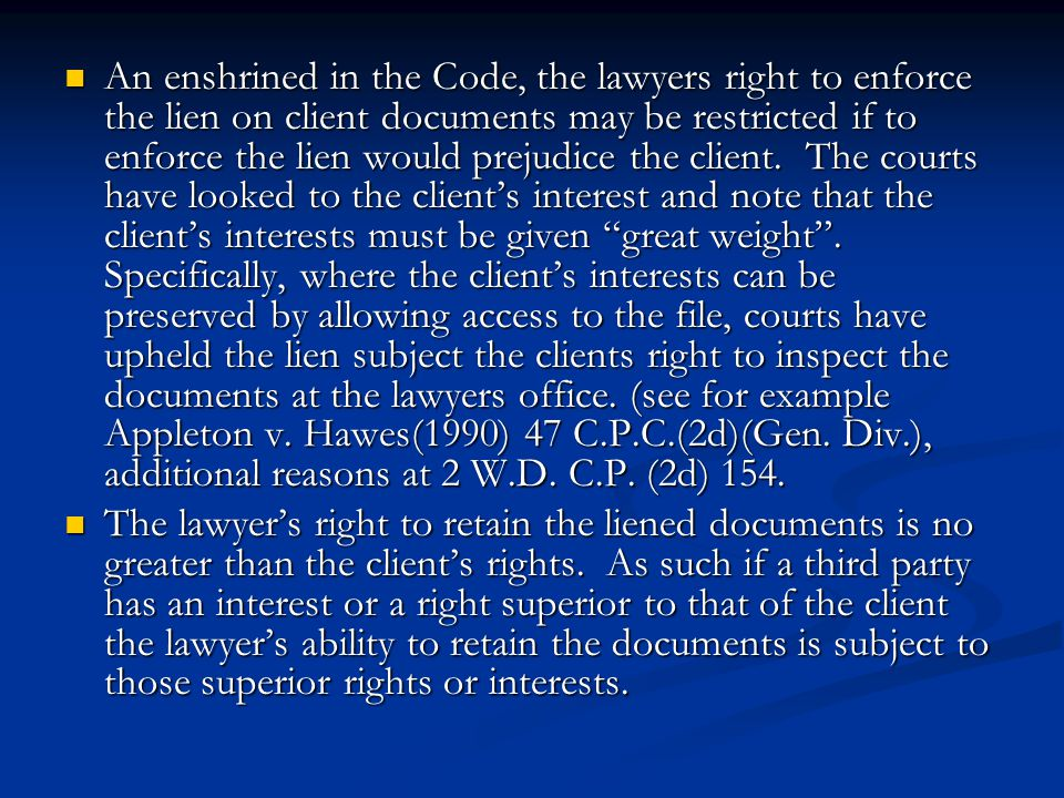 An enshrined in the Code, the lawyers right to enforce the lien on client documents may be restricted if to enforce the lien would prejudice the clien