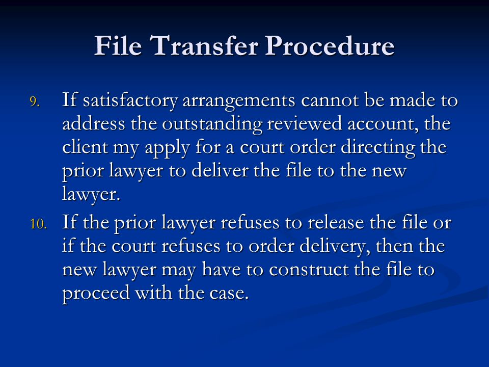 File Transfer Procedure 9. If satisfactory arrangements cannot be made to address the outstanding reviewed account, the client my apply for a court or