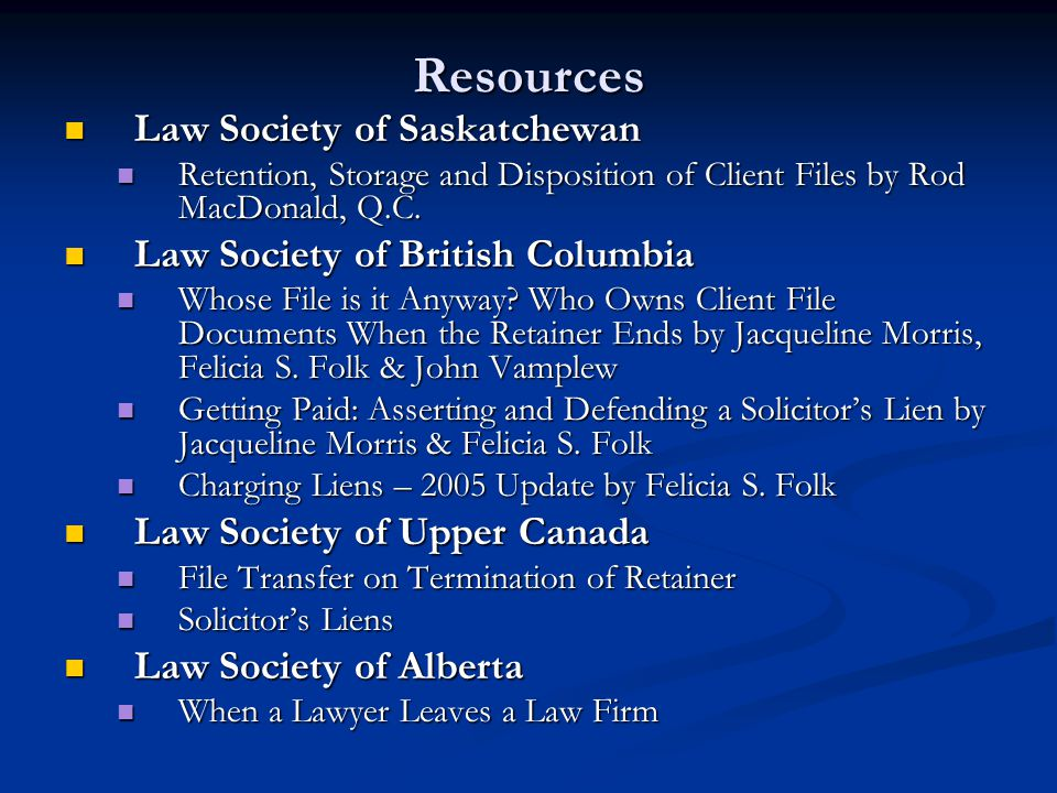 Resources Law Society of Saskatchewan Law Society of Saskatchewan Retention, Storage and Disposition of Client Files by Rod MacDonald, Q.C. Retention,