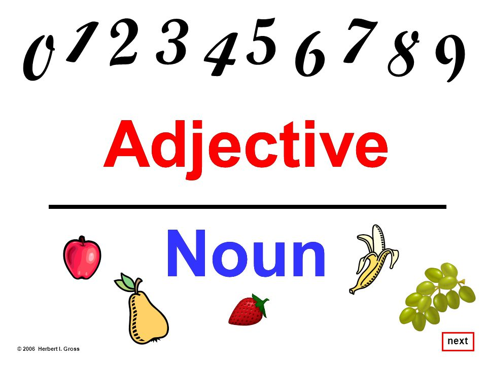 Numbers can be viewed either as nouns or adjectives. © 2006 Herbert I. Gross next