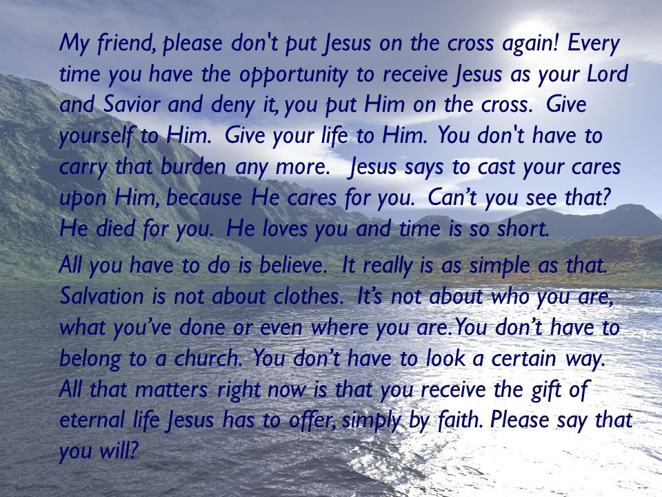 To accept Jesus as your Lord and Savior, pray with me: Father God, in the name of Jesus, I confess my sins before You.