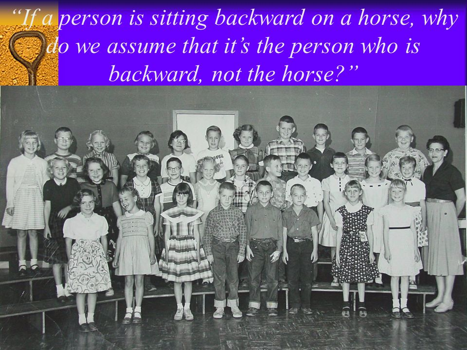 If a person is sitting backward on a horse, why do we assume that it's the person who is backward, not the horse