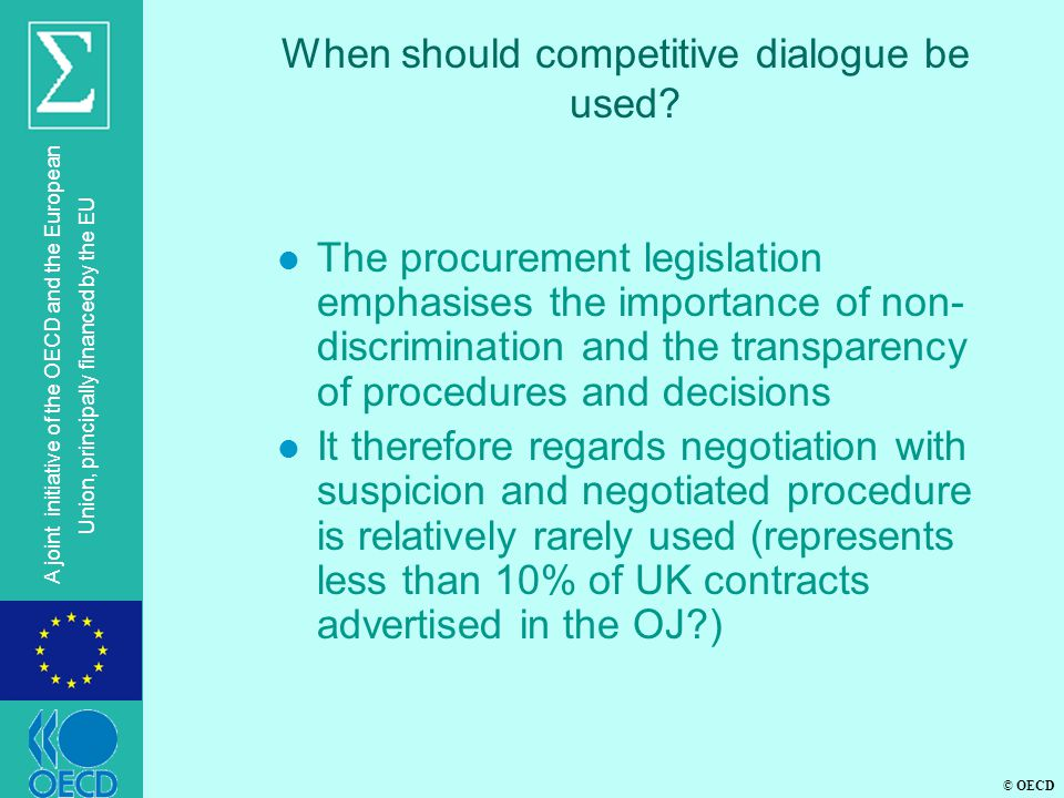 © OECD A joint initiative of the OECD and the European Union, principally financed by the EU When should competitive dialogue be used.