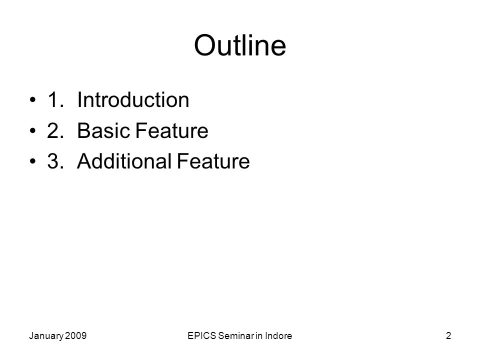 EPICS Seminar in Indore2 Outline 1.Introduction 2.Basic Feature 3.Additional Feature