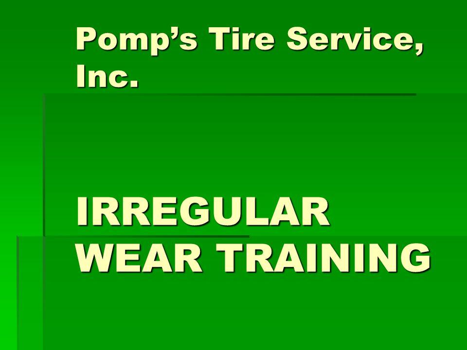 Pomp's Tire Service, Inc. IRREGULAR WEAR TRAINING