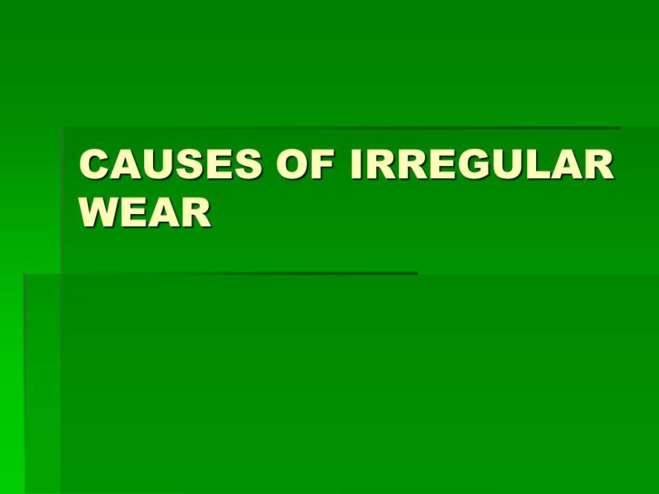 CAUSES OF IRREGULAR WEAR