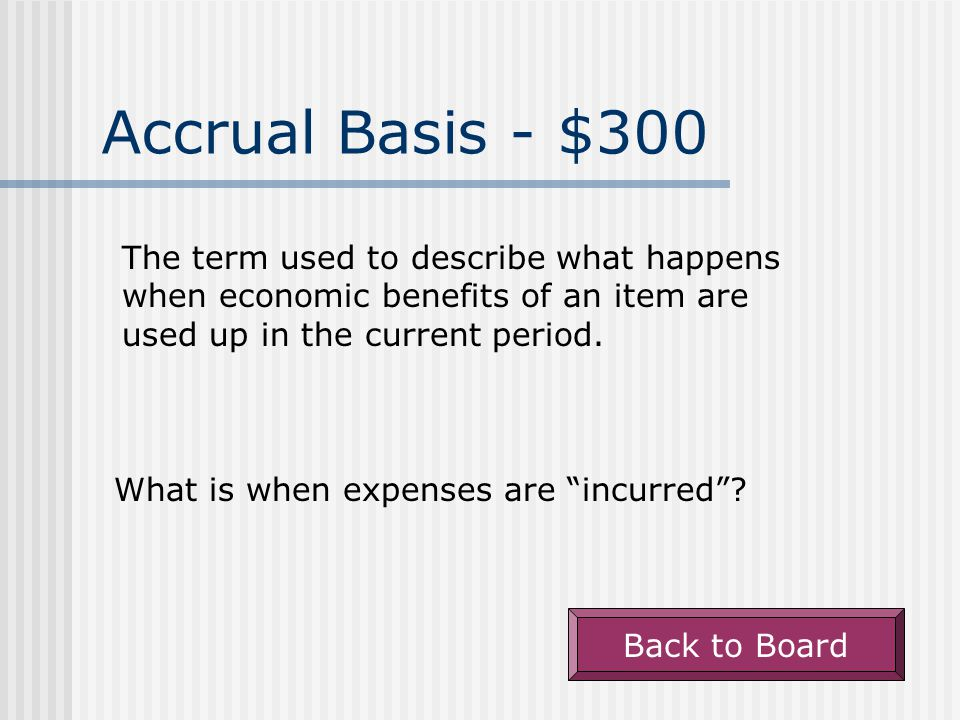 Accrual Basis - $200 The word that describes when a company has performed the acts promised to a customer.