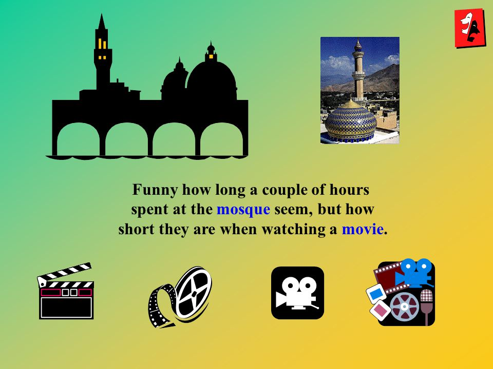 Funny how long a couple of hours spent at the mosque seem, but how short they are when watching a movie.