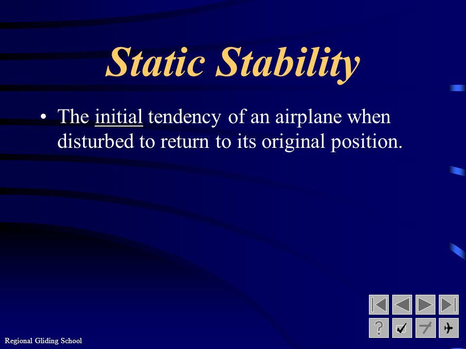 Regional Gliding School Stability Stability is the tendency of an airplane in flight to remain in straight, level, upright flight and to return to thi