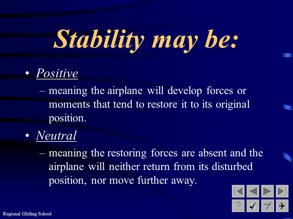 Regional Gliding School Dynamic Stability The overall tendency of an airplane to return to its original position, following a series of damped out oscillations.