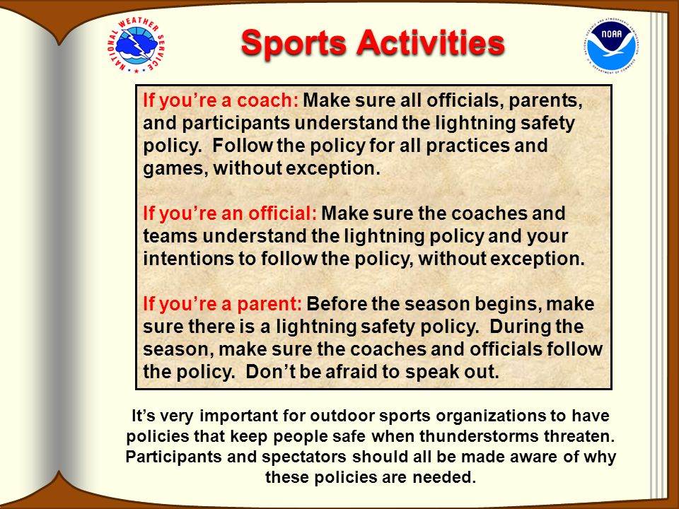 Sports Activities It's very important for outdoor sports organizations to have policies that keep people safe when thunderstorms threaten.