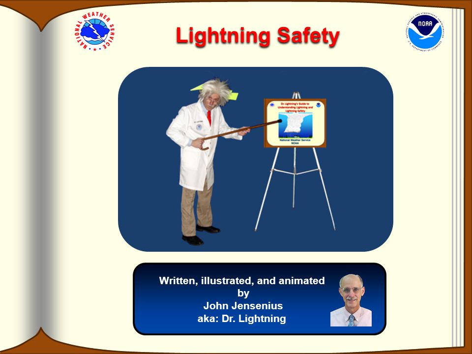 Lightning Safety Written, illustrated, and animated by John Jensenius aka: Dr. Lightning