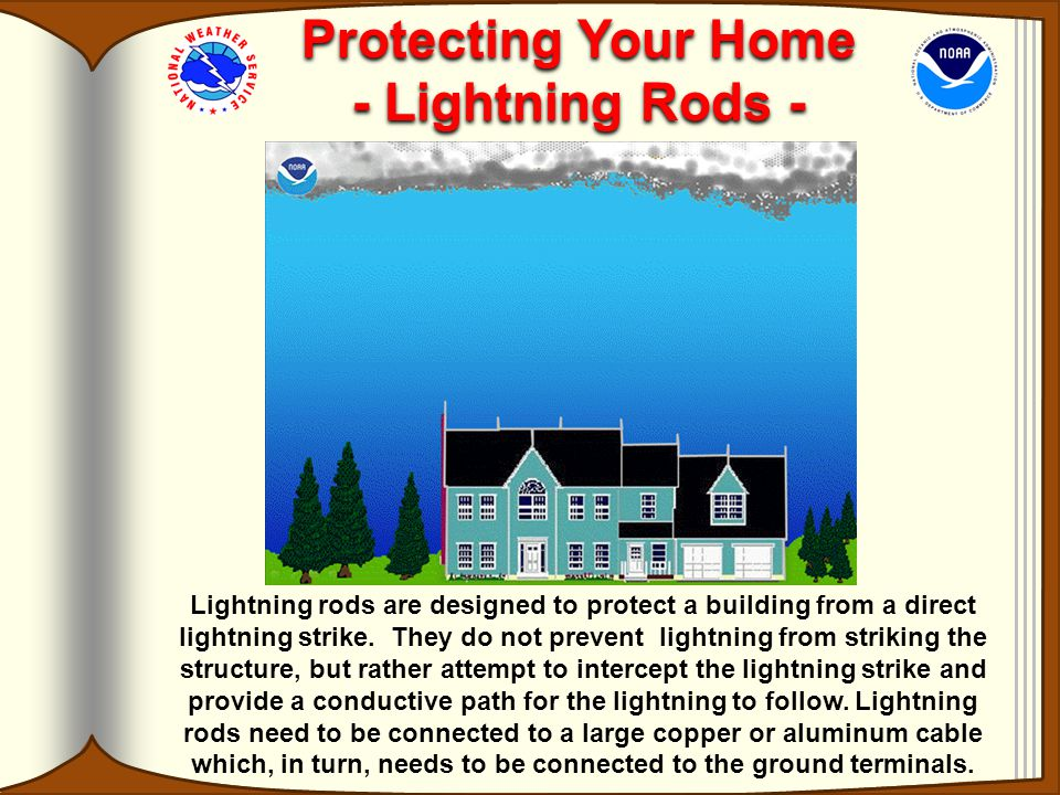 Protecting Your Home - Lightning Rods - Protecting Your Home - Lightning Rods - Lightning rods are designed to protect a building from a direct lightning strike.