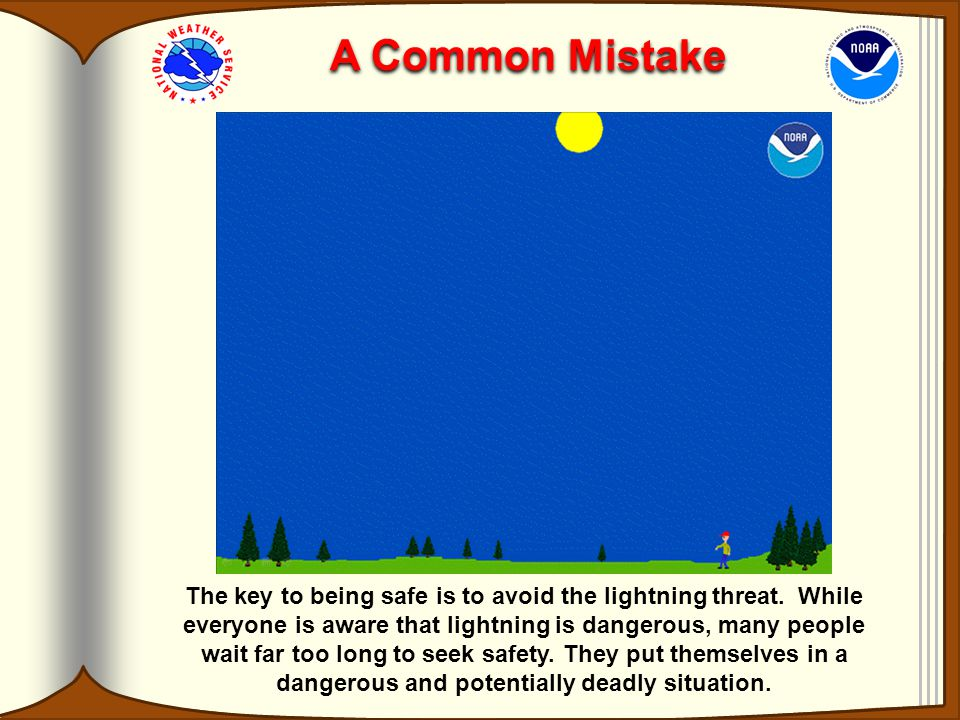 A Common Mistake The key to being safe is to avoid the lightning threat.