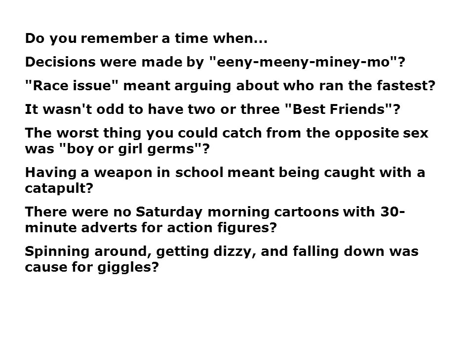 Do you remember a time when... Decisions were made by eeny-meeny-miney-mo .