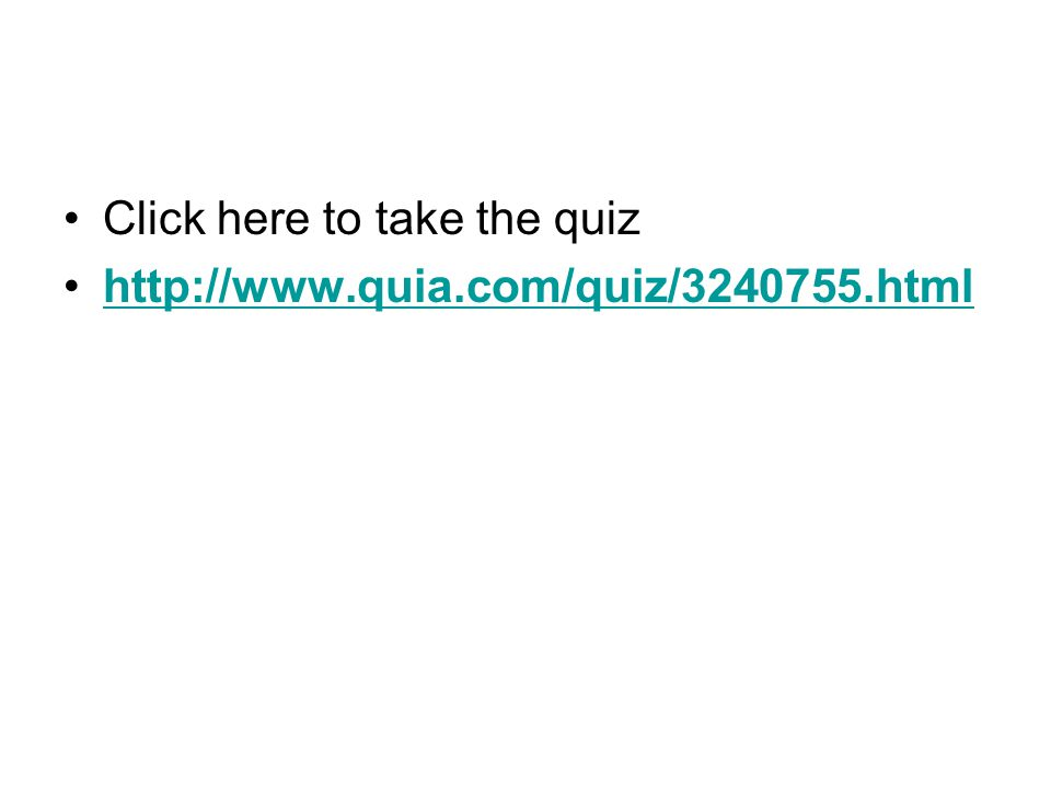 Click here to take the quiz http://www.quia.com/quiz/3240755.html