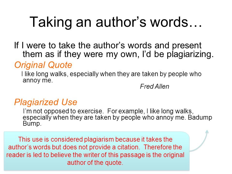 Taking an author's words… If I were to take the author's words and present them as if they were my own, I'd be plagiarizing.