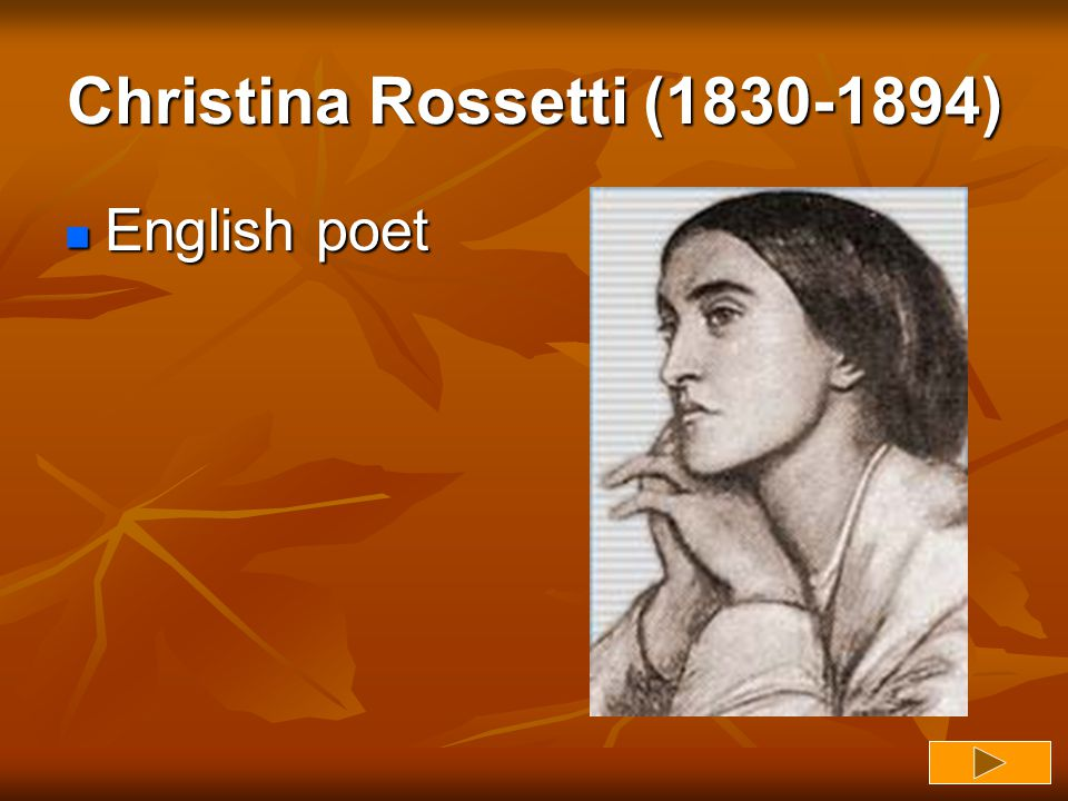 Christina Rossetti (1830-1894) English poet English poet