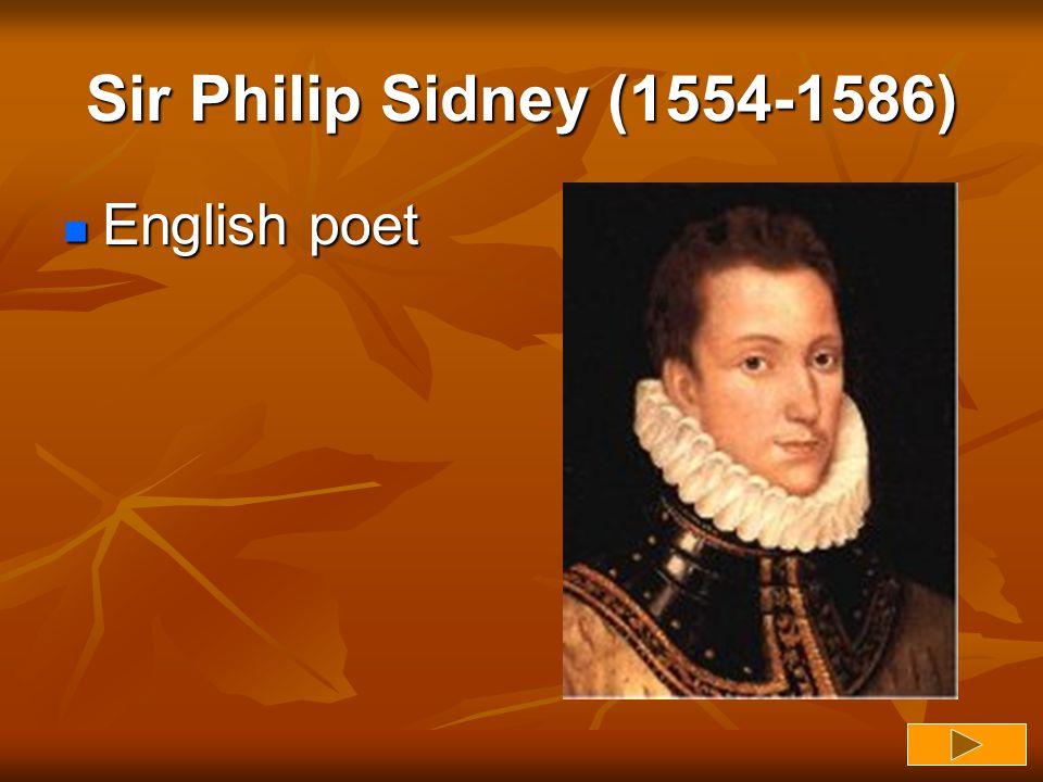 Sir Philip Sidney (1554-1586) English poet English poet