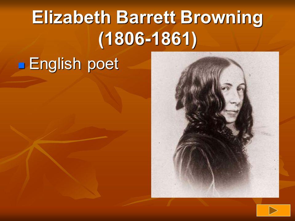 Elizabeth Barrett Browning (1806-1861) English poet English poet