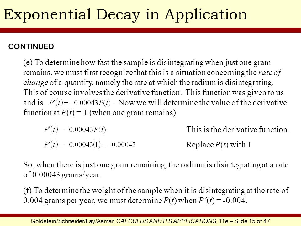 Goldstein/Schneider/Lay/Asmar, CALCULUS AND ITS APPLICATIONS, 11e – Slide 15 of 47 Exponential Decay in ApplicationCONTINUED This is the derivative function.