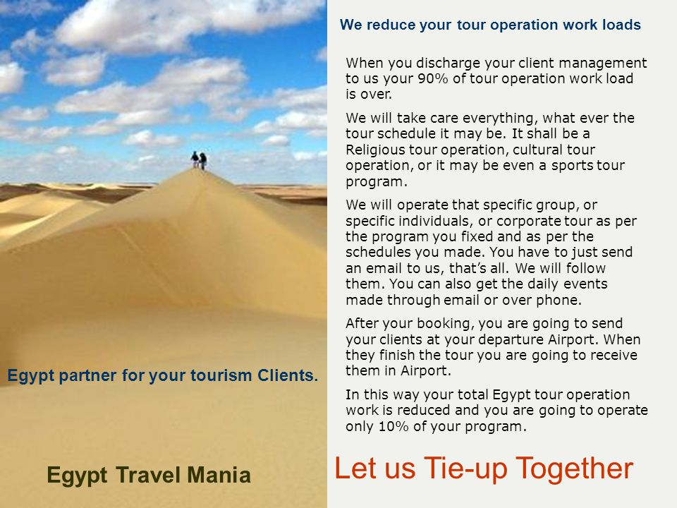 Let us Tie-up Together When you discharge your client management to us your 90% of tour operation work load is over.
