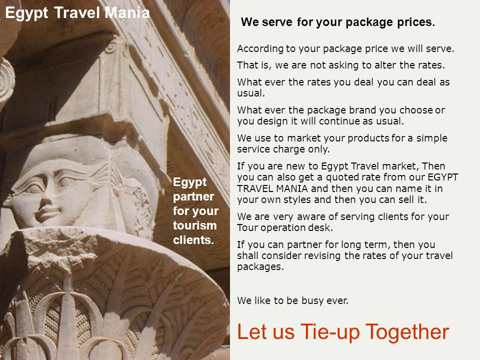 Let us Tie-up Together When you made a tie-up (contract for travel deals), we will start to serve your clients on behalf of you.
