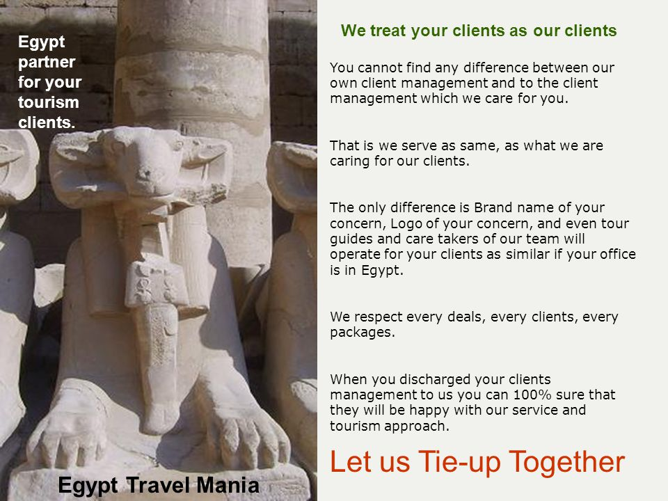 Let us Tie-up Together You cannot find any difference between our own client management and to the client management which we care for you.