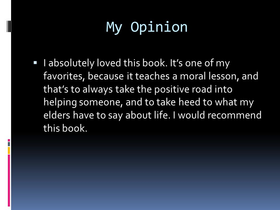 My Opinion  I absolutely loved this book.