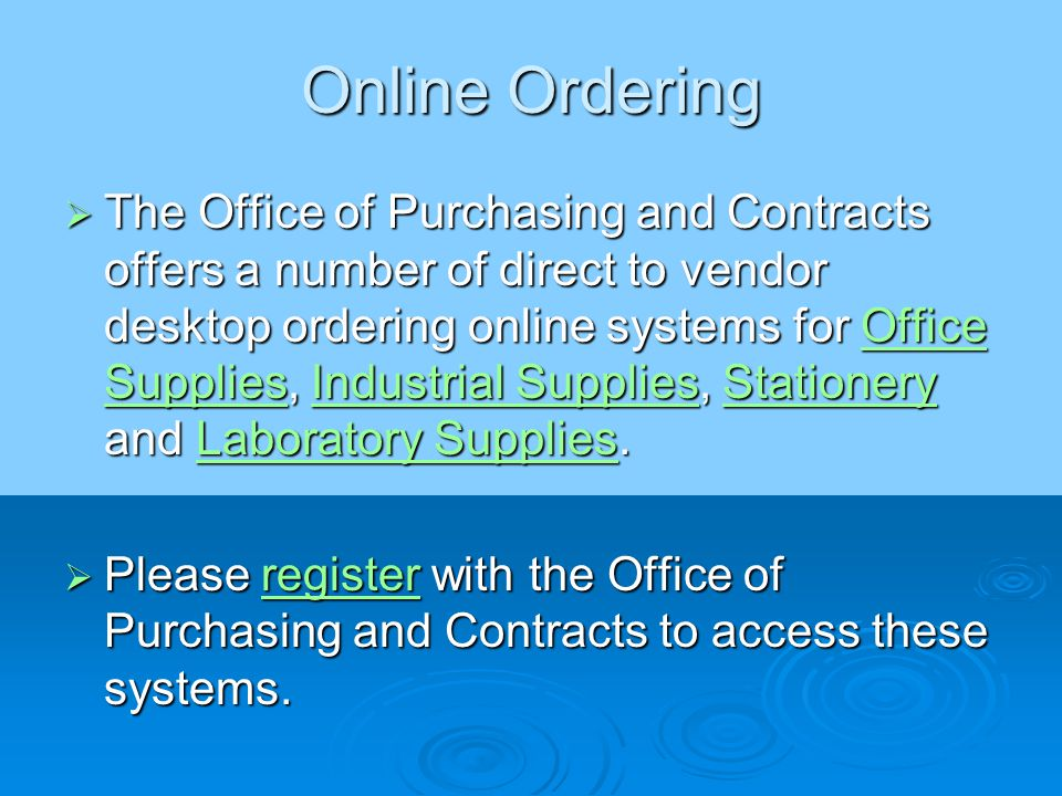 Online Ordering  The Office of Purchasing and Contracts offers a number of direct to vendor desktop ordering online systems for Office Supplies, Industrial Supplies, Stationery and Laboratory Supplies.