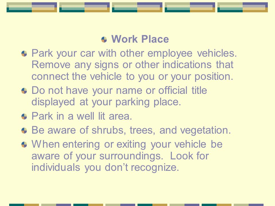Work Place Park your car with other employee vehicles.