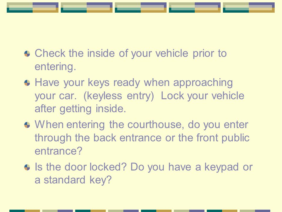Check the inside of your vehicle prior to entering.