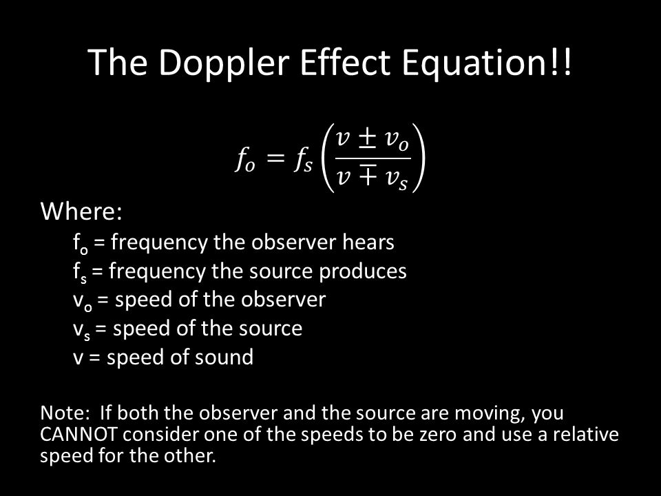 What does the f o depend on? No matter which direction the source and observer are moving: – If the observer and the source are getting closer to one