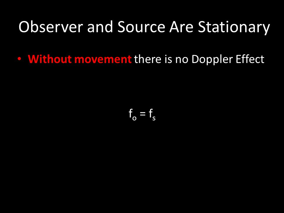 Observer and Source Are Stationary The Doppler effect is related to the frequency of the sound heard by an observer compared to the frequency of the s