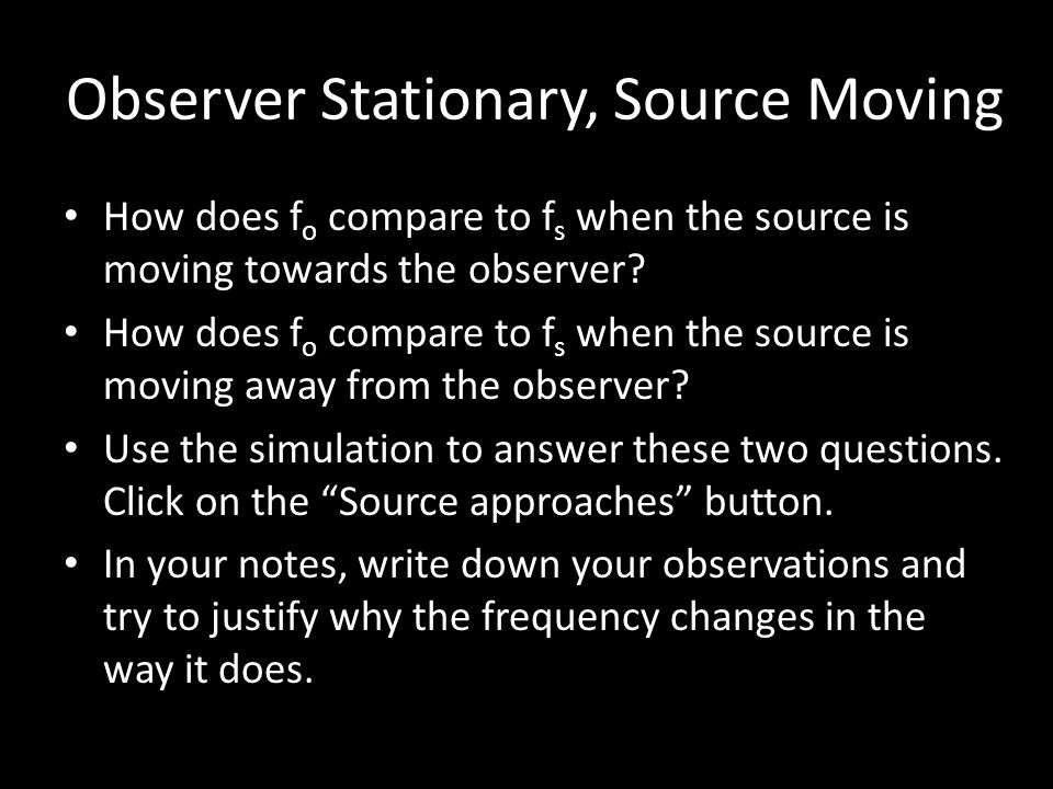 Observer and Source Are Stationary Without movement there is no Doppler Effect f o = f s
